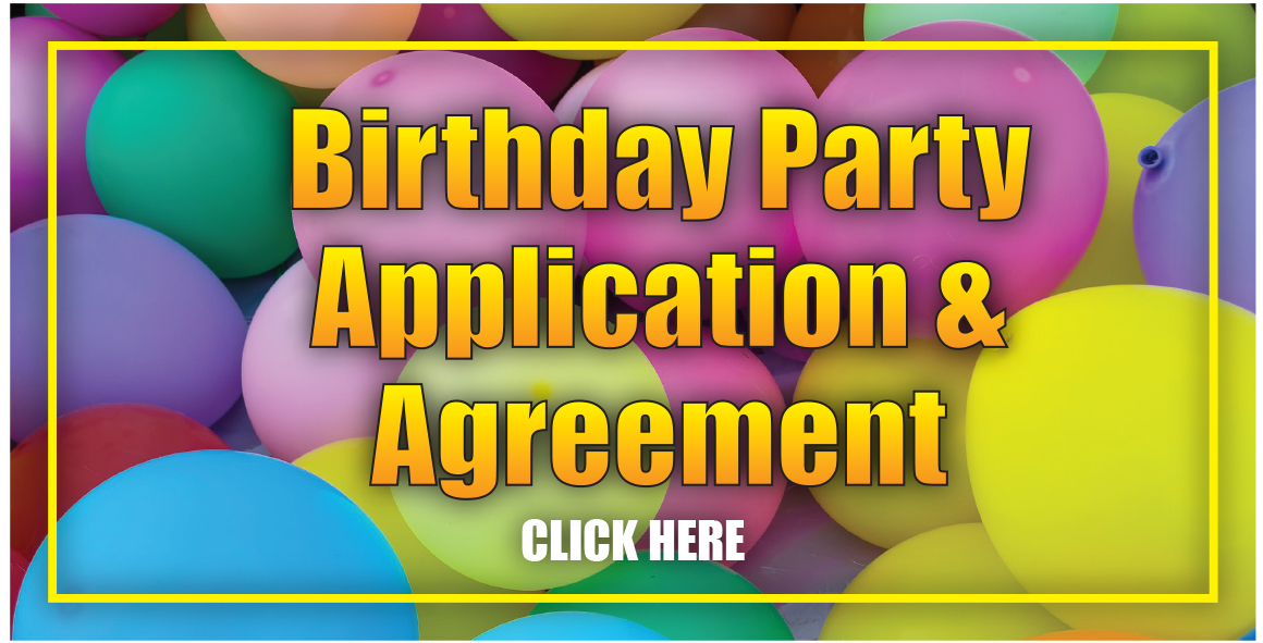 Birthday Party Application & Agreement (Click Here)