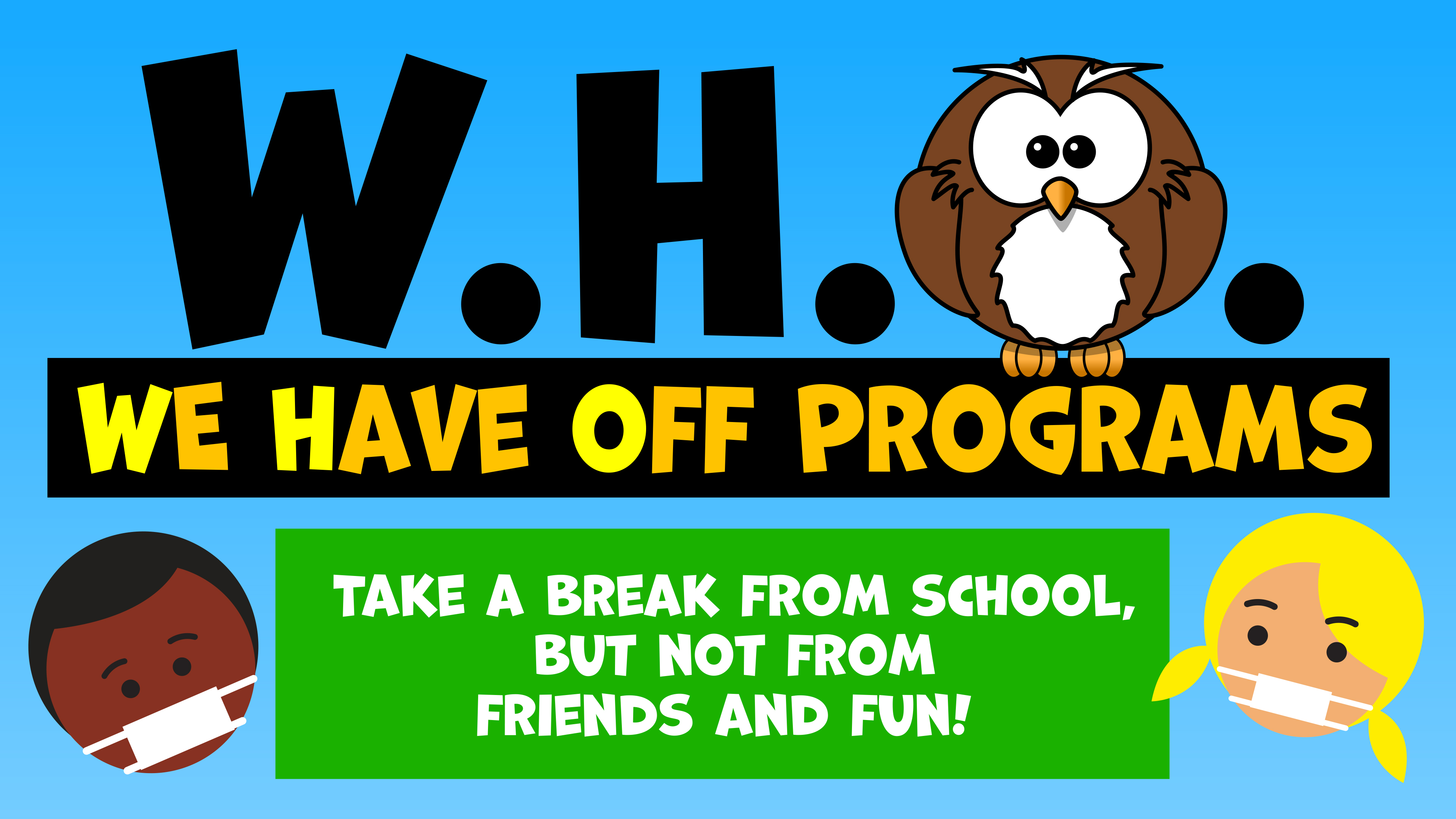 We Have Off (W.H.O.) Programs